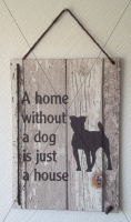 Holzschild | A home without a dog is ...